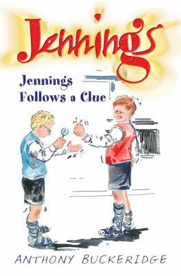 Jennings Follows a Clue - Buckeridge, Anthony
