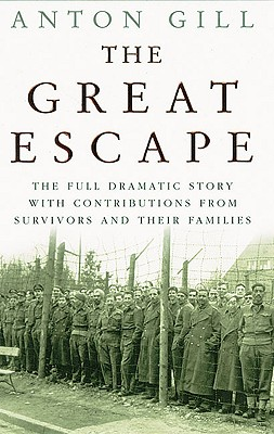 The Great Escape: The Full Dramatic Story with Contributions from Survivors and Their Families - Gill, Anton