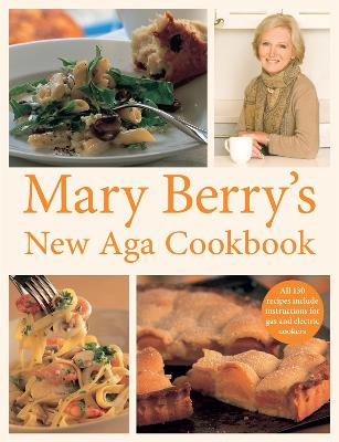 Mary Berry's New Aga Cookbook - Berry, Mary, and Murphy, James (Photographer)