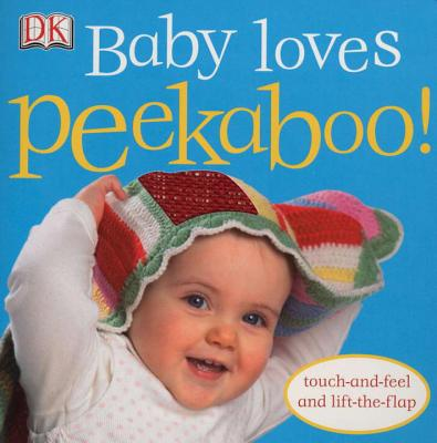 Baby Loves Peekaboo! - Sirett, Dawn, and Quasha, Jennifer (Editor), and King, Dave (Photographer)