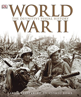 World War II: The Definitive Visual History: From Blitzkrieg to the Atom Bomb - DK Publishing (Creator)