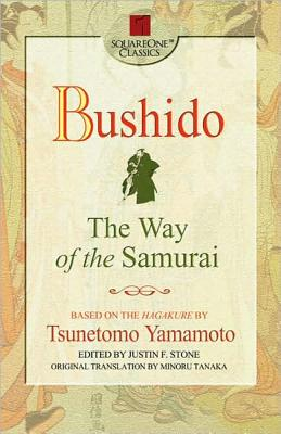 Bushido: The Way of the Samurai - Yamamoto, Tsunetomo, and Stone, Justin F (Editor), and Tanaka, Minoru (Translated by)