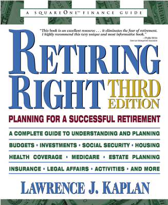 Retiring Right: Planning for a Successful Retirement - Kaplan, Lawrence J