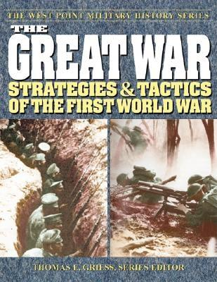 The Great War: The West Point Military History Series - Griess, Thomas E (Editor), and Griffiths, William R