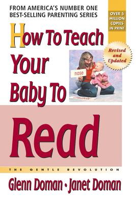 How to Teach Your Baby to Read: The Gentle Revolution - Doman, Glenn, and Doman, Janet