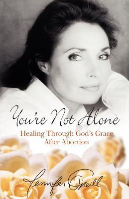 You're Not Alone: Healing Through God's Grace After Abortion - O'Neill, Jennifer