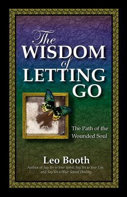 The Wisdom of Letting Go: The Path of the Wounded Soul - Booth, Leo, Father
