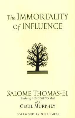 The Immortality of Influence - Thomas-El, Salome, and Murphey, Cecil, Mr., and Smith, Will (Foreword by)
