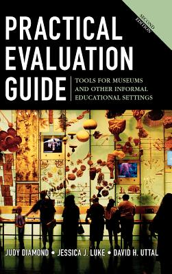 Practical Evaluation Guide: Tools for Museums and Other Informal Educational Settings - Diamond, Judy, and Luke, Jessica J, and Uttal, David H