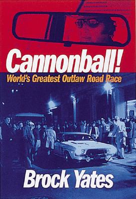 Cannonball!: World's Greatest Outlaw Road Race - Yates, Brock