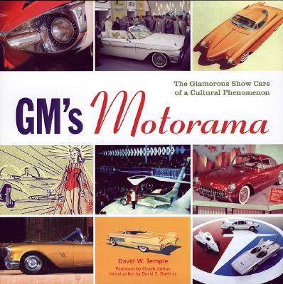 GM's Motorama: The Glamorous Show Cars of a Cultural Phenomenon - Temple, David W, and Adler, Dennis (Editor), and Jordan, Chuck (Foreword by)