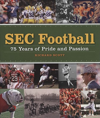 SEC Football: 75 Years of Pride and Passion - Scott, Richard