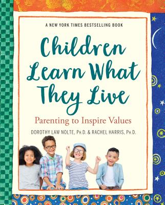 Children Learn What They Live: Parenting to Inspire Values - Nolte, Dorothy Law, PH.D., and Harris, Rachel, L.C.S.W., PH.D., and Canfield, Jack (Foreword by)
