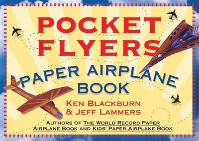 Pocket Flyers Paper Airplane Book - Blackburn, Ken, and Lammers, Jeff