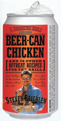 Beer-Can Chicken: And 74 Other Offbeat Recipes for the Grill - Raichlen, Steven