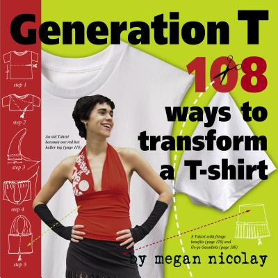 Generation T: 108 Ways to Transform A T-Shirt - Nicolay, Megan