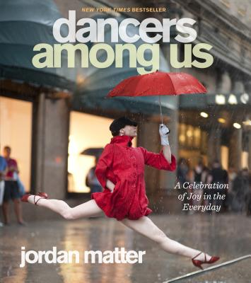 Dancers Among Us: A Celebration of Joy in the Everyday - Matter, Jordan