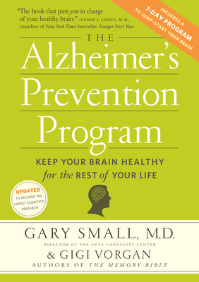 The Alzheimer's Prevention Program: Keep Your Brain Healthy for the Rest of Your Life - Small, Gary, Dr., M.D., and Vorgan, Gigi