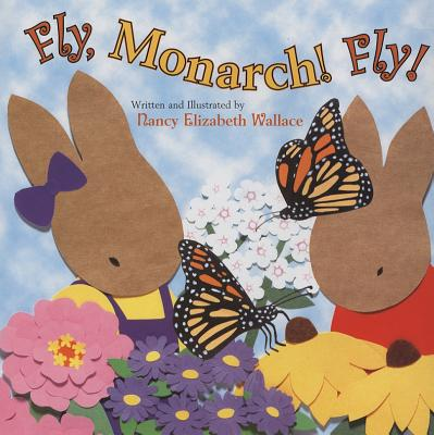 Fly, Monarch! Fly! - Wallace, Nancy Elizabeth (Illustrator)