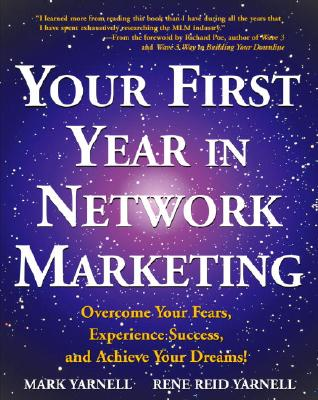 Your First Year in Network Marketing: Overcome Your Fears, Experience Success, and Achieve Your Dreams! - Yarnell, Mark, and Yarnell, Rene Reid, M.A., and Poe, Richard (Foreword by)