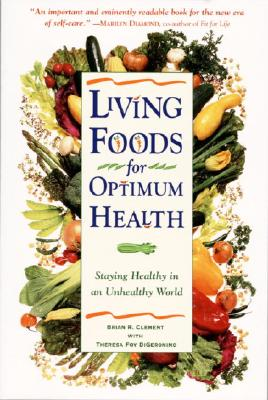 Living Foods for Optimum Health - Clement, Brian, Dr., and King, Coretta Scott (Foreword by), and DiGeronimo, Theresa Foy
