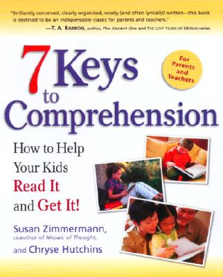 7 Keys to Comprehension: How to Help Your Kids Read It and Get It! - Zimmermann, Susan, and Hutchins, Chryse