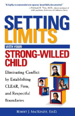 Setting Limits with Your Strong-Willed Child: Eliminating Conflict by Establishing Clear, Firm, and Respectful Boundaries - MacKenzie, Robert J, Ed.