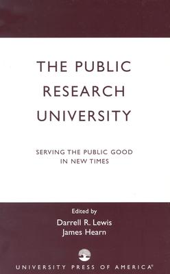 The Public Research University: Serving the Public Good in New Times - Lewis, Darrell R (Editor), and Hearn, James (Editor)