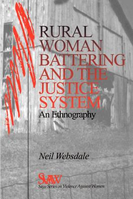 Rural Women Battering and the Justice System: An Ethnography - Websdale, Neil, Dr.