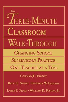 The Three-Minute Classroom Walk-Through: Changing School Supervisory Practice One Teacher at a Time - Downey, Carolyn J, Dr. (Editor), and English, Fenwick W (Editor), and Steffy, Betty E, Dr. (Editor)
