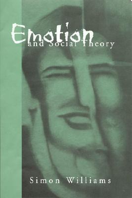 Emotion and Social Theory: Corporeal Reflections on the (IR) Rational - Williams, Simon J