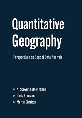 Quantitative Geography: Perspectives on Spatial Data Analysis - Fotheringham, Stewart, and Charlton, Martin E, Mr., and Brunsdon, Chris