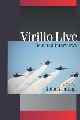 Virilio Live: Selected Interviews - Armitage, John (Editor), and Virilio, Paul