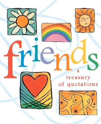 Friends: A Treasury of Quotations - Running Press
