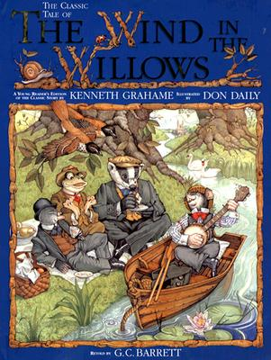 The Classic Tale of the Wind in the Willows: A Young Reader's Edition of the Classic Story - Grahame, Kenneth, and Barrett, G C (Retold by)