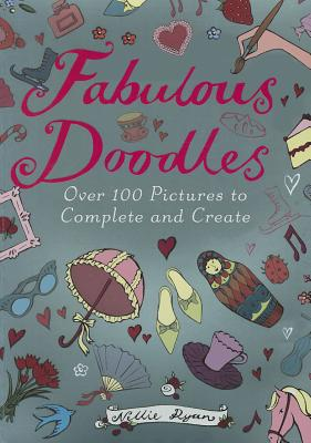 Fabulous Doodles: Over 100 Pictures to Complete and Create - Ryan, Nellie