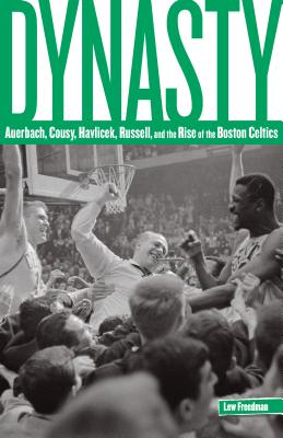 Dynasty: The Rise of the Boston Celtics - Freedman, Lew
