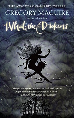 What-The-Dickens: The Story of a Rogue Tooth Fairy - Maguire, Gregory