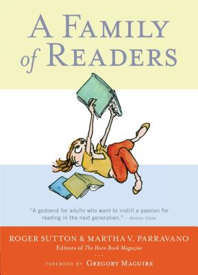 A Family of Readers: The Book Lover's Guide to Children's and Young Adult Literature - Sutton, Roger (Editor), and Parravano, Martha (Editor)