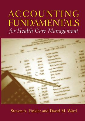 Accounting Fundamentals for Health Care Management - Finkler, Steven A, PhD, and Ward, David M