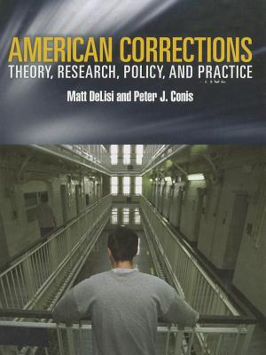 American Corrections: Theory, Research, Policy, and Practice - Delisi, Matt, and Conis, Peter J