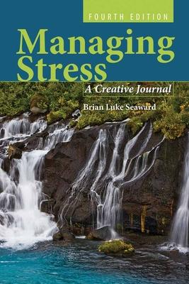 Managing Stress: A Creative Journal - Seaward, Brian Luke, Ph.D.