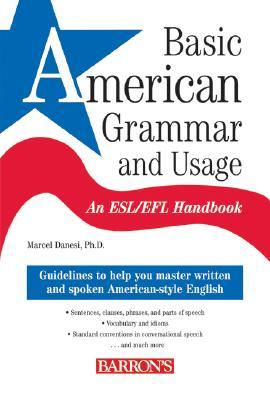Basic American Grammar and Usage: An ESL/EFL Handbook - Danesi, Marcel, PH.D.