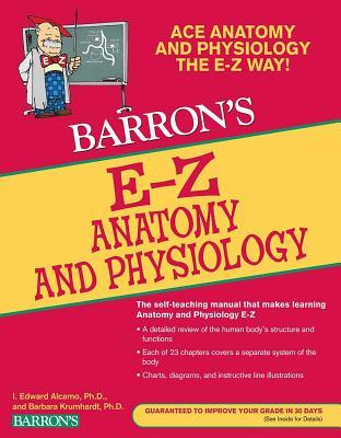 E-Z Anatomy and Physiology - Alcamo, I. Edward, and Krumhardt, Barbara