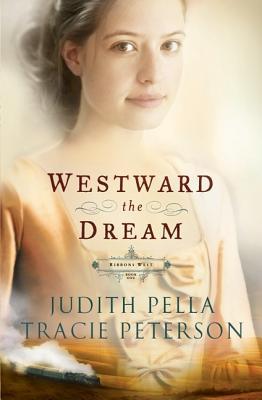 Westward the Dream - Pella, Judith, and Peterson, Tracie