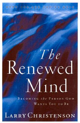 The Renewed Mind: Becoming the Person God Wants You to Be - Christenson, Larry