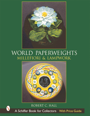World Paperweights: Millefiori & Lampwork - Hall, Robert G