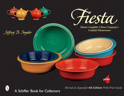 Fiesta: The Homer Laughlin China Company's Colorful Dinnerware - Snyder, Jeffrey B