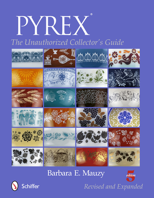 Pyrex: The Unauthorized Collector's Guide - Mauzy, Barbara E