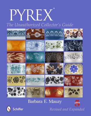 Pyrex: The Unauthorized Collector's Guide - Mauzy, Barbara E